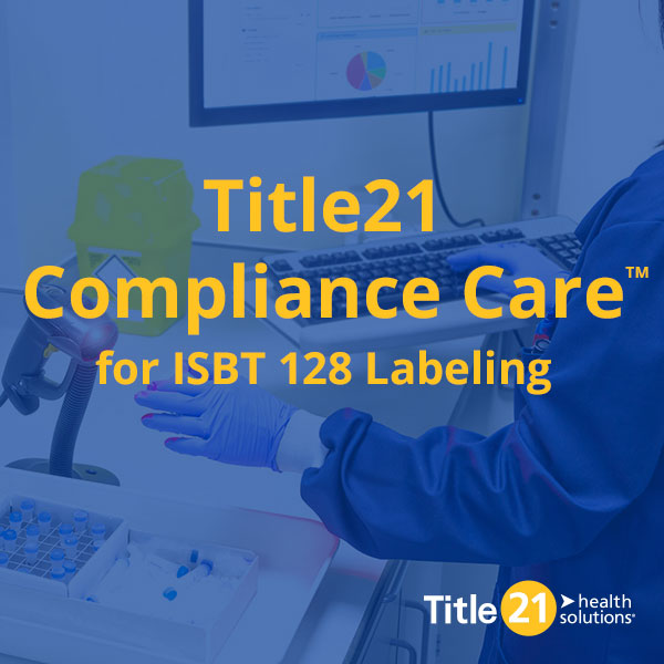 Title21 Health Solutions® Announces ISBT 128 Compliance Service, Title21 Compliance Care™